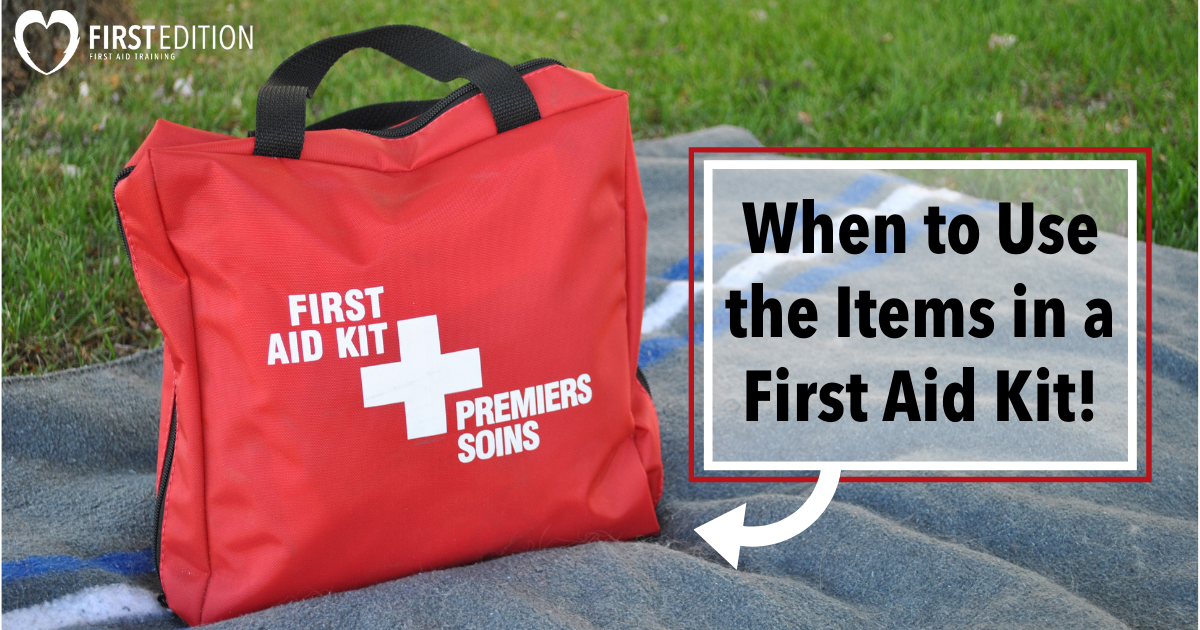 When to Use the items in a First Aid Kit